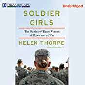 Soldier Girls: The Battles of Three Women at Home and at War | [Helen Thorpe]
