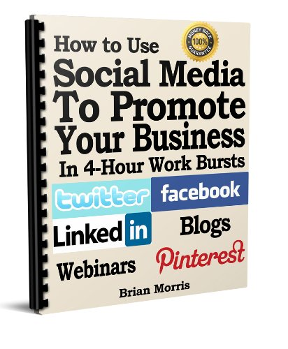 How to use Social Media to Promote Your Business in 4 Hour Work Bursts PDF