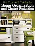 101 Tips and Tricks for Home Organization and Clutter Reduction