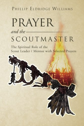 Prayer and the Scoutmaster: The Spiritual Role of the Scout Leader / Mentor with Selected Prayers