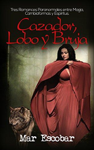 Cazador, Lobo y Bruja: Tres Romances Paranormales entre Magia, Fantasía, Cambiaformas y Espíritus (Novela Romántica y Erótica en Español: Colecciones)