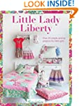 Little Lady Liberty: Over 20 simple s...