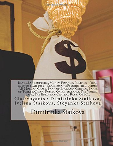 Banks,Bankruptcies, Money, Finance, Politics -  Year 2017 to year 2019 - Clairvoyant/Psychic predictions : J.P. Morgan Chase, Bank of England, Central ... Staikova, Ivelina Staikova, Stoyanka Staikova (China Central Bank compare prices)