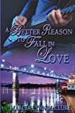 img - for A Better Reason to Fall in Love book / textbook / text book