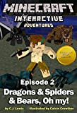 Minecraft: Dragons and Spiders and Bears, Oh My! (Minecraft Interactive Adventures Book 2)