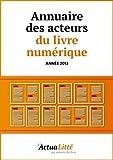 Annuaire des acteurs du livre num�rique: Editeurs, libraires  et cr�ateurs d'ebooks