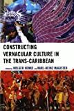 Constructing Vernacular Culture in the Trans-Caribbean (Caribbean Studies)
