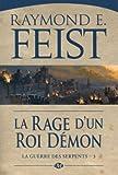 La Guerre des Serpents, Tome 3 : La rage d'un roi-d�mon par Feist