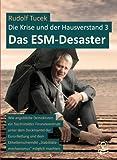 """Das ESM-Desaster: Wie angebliche Demokraten ein faschistoides Finanzkonstrukt unter dem Deckmantel der Euro-Rettung und den Etikettenschwindel """"Stabilitätsmechanismus"""" möglich machten"""