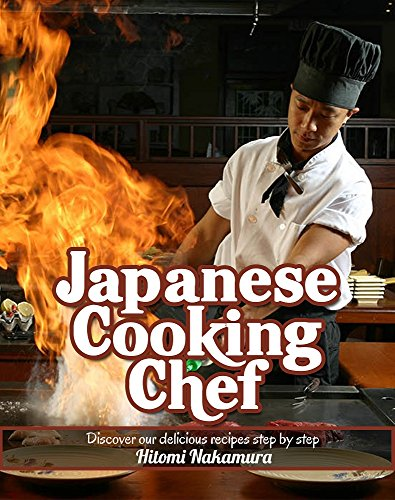 Japanese cooking chef: Discover our delicious recipes step by step (sushi,tempura,ramen,udon,noodle ) (Japanese cooking and japanese food by Hitomi nakamura Book 3) by Hitomi Nakamura