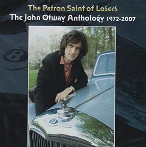 Patron Saint Of Losers: The John Otway Anthology 1972-2007