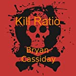 Kill Ratio: Chad Halverson, Book 4 (       UNABRIDGED) by Bryan Cassiday Narrated by Sergei Burbank