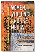 Women, Violence, and the Media: Readings in Feminist Criminology (Northeastern Series on Gender, Crime, and Law)