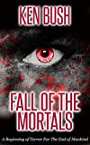Fall of the Mortals: A beginning of terror for the end of mankind