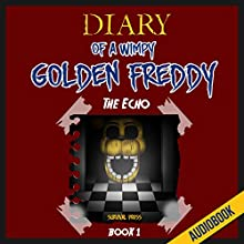 Diary of a Wimpy Golden Freddy (Book 1): The Echo: An Unofficial Five Nights at Freddy's Novel (       UNABRIDGED) by  Survival Press Narrated by Heather Smith