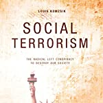 Social Terrorism: The Radical Left Conspiracy to Destroy our Society | Louis Komzsik