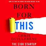 Born for This: How to Find the Work You Were Meant to Do | Chris Guillebeau