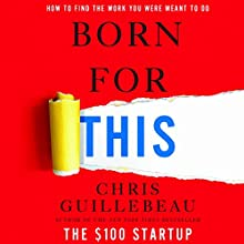 Born for This: How to Find the Work You Were Meant to Do Audiobook by Chris Guillebeau Narrated by Mike Chamberlain