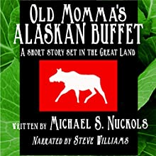 Old Momma's Alaskan Buffet: A Short Story Set in the Great Land (       UNABRIDGED) by Michael S. Nuckols Narrated by Steve Williams