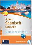 Sofort Spanisch sprechen. Kurs und Trainer auf Audio-CD mit Begleitbuch. Fit für die Reise in 90 Minuten. Compact SilverLine (Compact Silverline: Sofort sprechen)