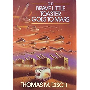 The Brave Little Toaster Goes to Mars: Thomas M. Disch ...