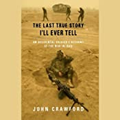The Last True Story I'll Ever Tell: An Accidental Soldier's Account of the War in Iraq | [John Crawford]