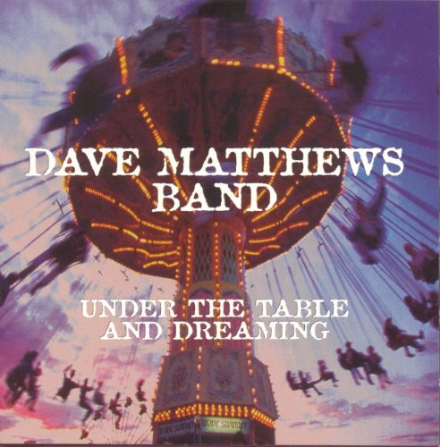 Dave Matthews Band - Under the Table & Dreaming by Dave Matthews Band (1994) - Zortam Music
