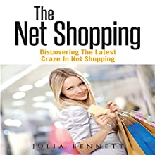 The Net Shopping: Discovering The Latest Craze in Net Shopping (       UNABRIDGED) by Julia Bennett Narrated by Jay Hill