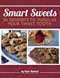 Smart Sweets: 30 Desserts to Indulge Your Sweet Tooth