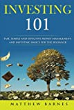 img - for Investing 101: safe, simplified and effective investing and money management basics for the beginner book / textbook / text book