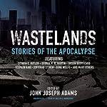 Wastelands: Stories of the Apocalypse | John Joseph Adams