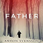 The Father: Made in Sweden | Anton Svensson