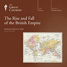 The Rise and Fall of the British Empire Lecture Auteur(s) :  The Great Courses Narrateur(s) : Professor Patrick N. Allitt