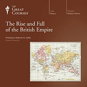 The Rise and Fall of the British Empire  by The Great Courses Narrated by Professor Patrick N. Allitt