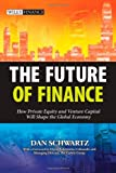 img - for The Future of Finance: How Private Equity and Venture Capital Will Shape the Global Economy book / textbook / text book