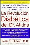 La Revolucion Diabetica del Dr. Atkins: El Innovador Programa para Prevenir y Controlar la Diabetes (Spanish Edition) (0060733659) by Atkins, Robert C.