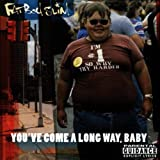 You&#39;ve Come A Long Way, Babypar Fatboy Slim