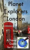 Planet Explorers London 2012: A Travel Guide for Kids