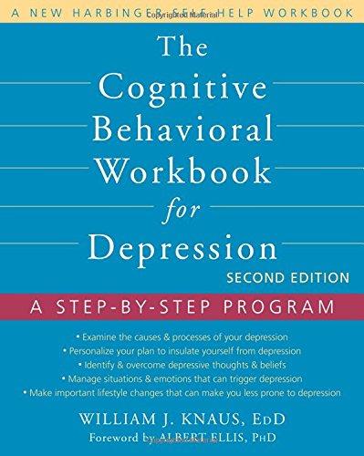 The Cognitive Behavioral Workbook for Depression, Second Edition: A Step-by-Step Program (New Harbinger Self Help Workbk)