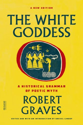 The White Goddess: A Historical Grammar of Poetic Myth (FSG Classics)