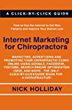 Internet Marketing for Chiropractors: Marketing, Advertising, and Promoting Your Chiropractic Clinic Online Using Google, Facebook, YouTube, Search ... Click-by-Click Guide Book for a Chiropractor!