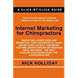 Internet Marketing for Chiropractors: Marketing, Advertising, and Promoting Your Chiropractic Clinic Online Using Google, Facebook, YouTube, Search ... Click-by-Click Guide Book for a Chiropractor! ~ Nick Holliday
