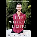 Life Without Limits: Inspiration for a Ridiculously Good Life | Nick Vujicic