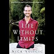 Life Without Limits: Inspiration for a Ridiculously Good Life | [Nick Vujicic]