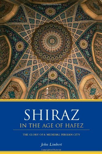 Shiraz in the Age of Hafez: The Glory of a Medieval Persian City (Publications on the Near East) by John W. Limbert (1-Jun-2004) Paperback
