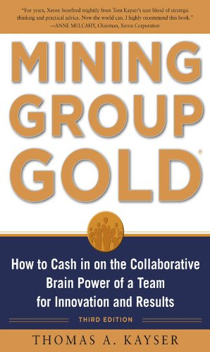 Mining Group Gold, Third Editon : How to Cash in on the Collaborative Brain Power of a Team for Innovation and Results