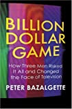 Peter Bazalgette Billion Dollar Game: How 3 Men Risked it All and Changed the Face of TV