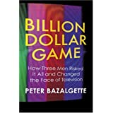 Billion Dollar Game: How 3 Men Risked it All and Changed the Face of TVby Peter Bazalgette