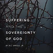 Suffering and the Sovereignty of God Teaching Series Lecture by R.C. Sproul Narrated by R.C. Sproul