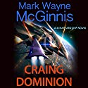 Craing Dominion: Scrapyard Ship, Book 5 (       UNABRIDGED) by Mark Wayne McGinnis Narrated by L.J. Ganser